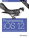 Programming iOS 12: Dive Deep into Views, View Controllers, and Frameworks (English Edition)
