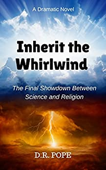 Inherit The Whirlwind: The Final Showdown Between Science And Religion by [Pope, D. R.]