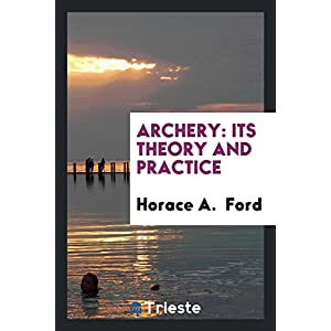 Archery: Its Theory and Practice