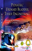 Pediatric Urinary Bladder Tissue Engineering (Pediatrics - Laboratory and Clinical Research)