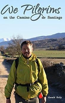 We Pilgrims on the Camino de Santiago by [Kelly, Gerald]
