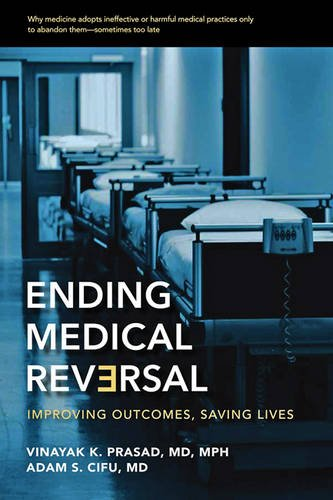 Download Ending Medical Reversal: Improving Outcomes, Saving Lives (Johns Hopkins Press Health Books (Paperback)) 1421417723