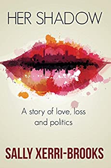 Her Shadow: A story of love, loss and politics by [Xerri-Brooks, Sally]