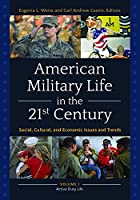 American Military Life in the 21st Century: Social, Cultural, and Economic Issues and Trends: Active Duty Life / Life of Military Families, National Guardsmen and Reservists, and Veterans