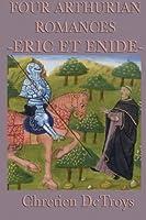 Four Arthurian Romances -Eric Et Enide-