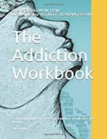 The Addiction Workbook: A companion guide for success in treatment of substance use disorder