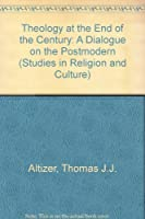 Theology at the End of the Century: A Dialogue on the Postmodern With Thomas J.J. Altizer, Mark C. Taylor, Charles E. Winquist and Robert P. Scharle (Studies in Religion and Culture)