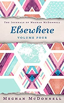 Elsewhere: Volume Four (The Journals of Meghan McDonnell Book 4) by [McDonnell, Meghan]