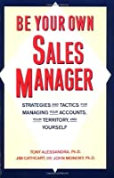 Be Your Own Sales Manager: Strategies And Tactics For Managing Your Accounts Your Territory And Yourself [並行輸入品]
