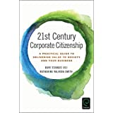 21st Century Corporate Citizenship: A Practical Guide to Delivering Value to Society and your Business