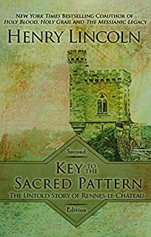Key to the Sacred Pattern: The Untold Story of Rennes-le-Chateau by [Lincoln, Henry]