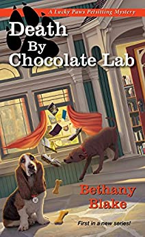 [Blake, Bethany]のDeath by Chocolate Lab (Lucky Paws Petsitting Mystery Book 1) (English Edition)