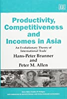 Productivity, Competitiveness And Incomes in Asia: An Evolutionary Theory of International Trade (New Horizons in Institutional And Evolutionary Economics Series)