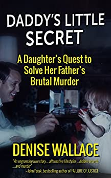 [Wallace, Denise]のDaddy's Little Secret: A Daughter's Quest To Solve Her Father's Brutal Murder (English Edition)