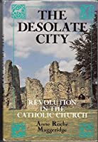 The desolate city: Revolution in the Catholic Church