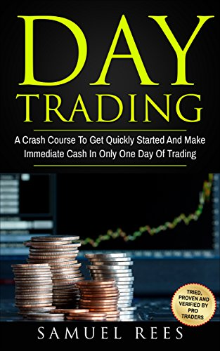 DAY TRADING: A Crash Course To Get Quickly Started And Make Immediate Cash In Only One Day Of Trading (English Edition)の詳細を見る