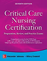 Critical Care Nursing Certification: Preparation, Review, and Practice Exams, Seventh Edition