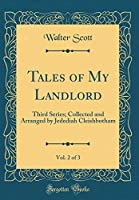 Tales of My Landlord, Vol. 2 of 3: Third Series; Collected and Arranged by Jedediah Cleishbotham (Classic Reprint)
