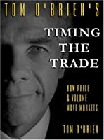 Tom O'Brien's Timing the Trade: How Price & Volume Move Markets