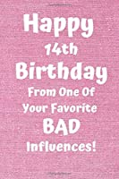 Happy 14th Birthday From One Of Your Favorite Bad Influences!: Favorite Bad Influence 14th Birthday Card Quote Journal / Notebook / Diary / Greetings / Appreciation Gift (6 x 9 - 110 Blank Lined Pages)
