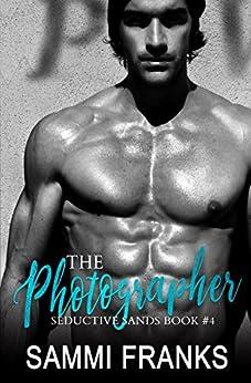 The Photographer (Seductive Sands Book 4) by [Franks, Sammi]