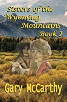 Sisters of the Wyoming Mountains: Book I