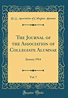 The Journal of the Association of Collegiate Alumnae, Vol. 7: January 1914 (Classic Reprint)