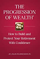 The Progression of Wealth: How to Build and Protect Your Retirement with Confidence