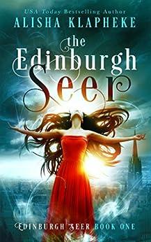 The Edinburgh Seer: Edinburgh Seer Book One by [Klapheke, Alisha]