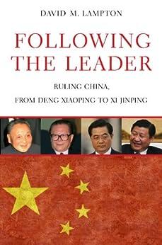 Following the Leader: Ruling China, from Deng Xiaoping to Xi Jinping by [Lampton, David M.]