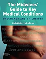 The Midwives' Guide to Key Medical Conditions: Pregnancy and Childbirth, 1e