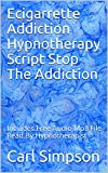 Ecigarrette Addiction Hypnotherapy Script Stop The Addiction: Includes Free Audio Mp3 File Read By Hypnotherapist (English Edition)