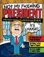 Not My F*cking President: Trump Adult Coloring Book [並行輸入品]
