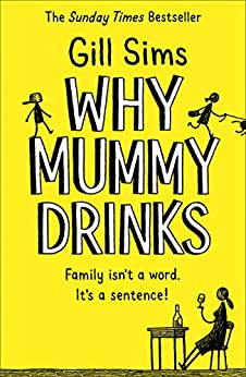 Why Mummy Drinks: The Sunday Times Number One Bestselling Author by [Sims, Gill]