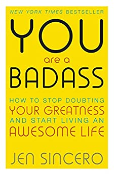 You Are a Badass: How to Stop Doubting Your Greatness and Start Living an Awesome Life: Embrace self care with one of the world's most fun self help books by [Sincero, Jen]