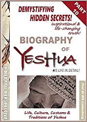 Life, Culture, Customs & Traditions of Yeshua: All Four Gospels Combined into One Full Biography Part 10 (Gospel Series) (English Edition)