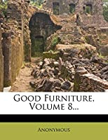 Good Furniture, Volume 8...