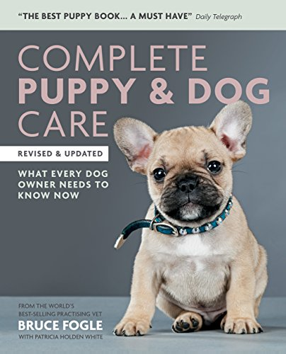 Complete Puppy & Dog Care: What every dog owner needs to know (English Edition)