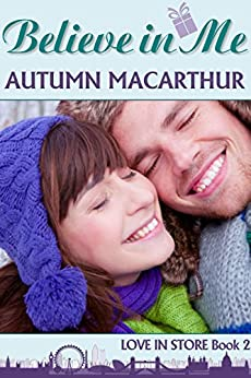 Believe In Me: Sweet and clean Christian romance in London at Christmas (Love In Store Book 2) by [Macarthur, Autumn]