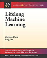 Lifelong Machine Learning (Synthesis Lectures on Artificial Intelligence and Machine Learning)