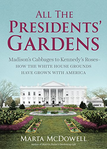 All the Presidents' Gardens: Madison's Cabbages to Kennedy's Roses—How the White House Grounds Have Grown with America (English Edition)