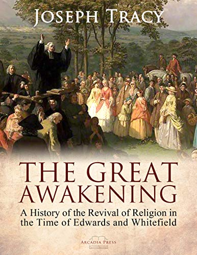 The Great Awakening: A History of the Revival of Religion in the Time of Edwards and Whitefield (English Edition)