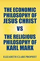 The Economic Philosophy of Jesus Christ vs The Religious Philosophy of Karl Marx