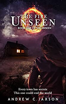 The Fire Unseen: Book One of the Unseen (The Unseen Series 1) by [Jaxson, Andrew C.]