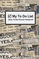 """My To Do List - Daily To Do Planner Notebook: Daily Planners Undated Daily Timed To-Do List Pad -  6"""" x 9"""" Planning 100 Sheets with Old Newspaper Theme!"""