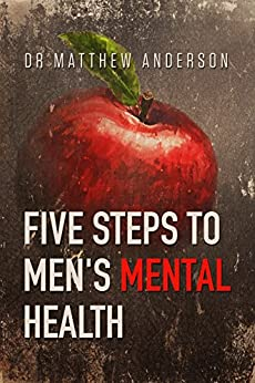 Five Steps to Men's Mental Health by [Anderson, Dr Matthew]