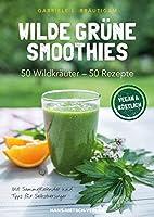 Wilde gruene Smoothies: 50 Wildkraeuter - 50 Rezepte