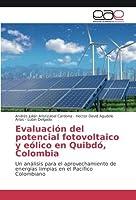 Evaluación del potencial fotovoltaico y eólico en Quibdó, Colombia: Un análisis para el aprovechamiento de energías limpias en el Pacífico Colombiano