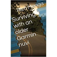 Surviving with an older Garmin nuvi (English Edition)