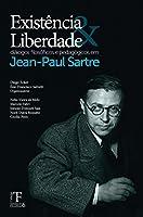 Existência E Liberdade: Diálogos Filosóficos E Pedagógicos Em Jean-Paul Sartre